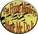 The Flying Monkeys made me do it.  Let everyone know whose fault it really was, the flying monkeys made you do it.  A great Wizard of Oz Flying Monkey inspired design.