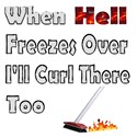 When Hell Freezes Over I'll Curl There Too