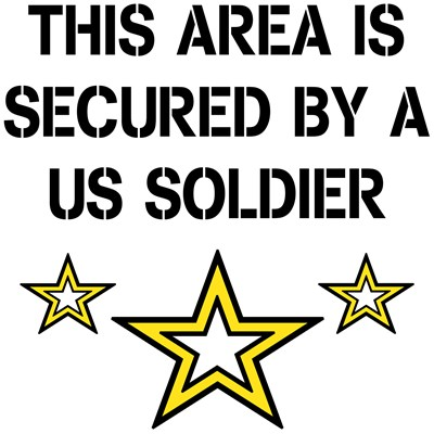 THIS AREA IS SECURED BY A US SOLDIER