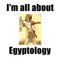 I'm All About Egyptology!
