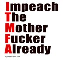 ITMFA (Impeach The Mother Fucker Already)