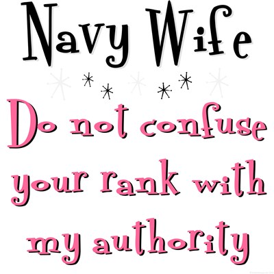 Navy - Do not confuse your rank with my authority