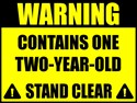 Warning: Contains One Two Year Old.  Stand Clear!