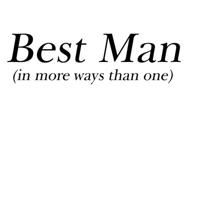 Best man In more ways than one