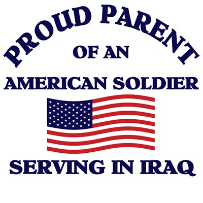 Proud Parent of an American Soldier Serving - Iraq