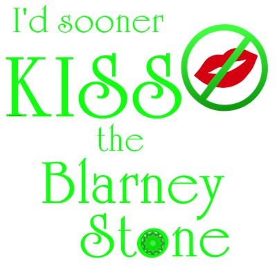 I'd Sooner KISS the Blarney Stone