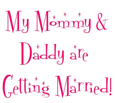 My Mommy &Daddy are Getting Married!