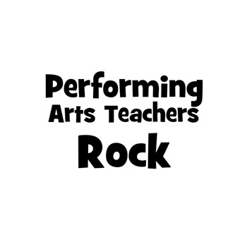 Performing Arts Teachers Rock