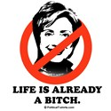 NO HILLARY: Life is already a bitch