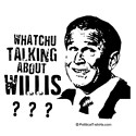 Anti-Bush: What you talking about Willis?