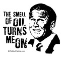 Anti-Bush: The smell of oil turns me on