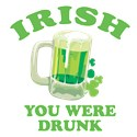 Irish you were drunk