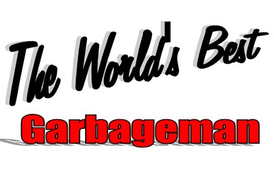The World's Best Garbageman