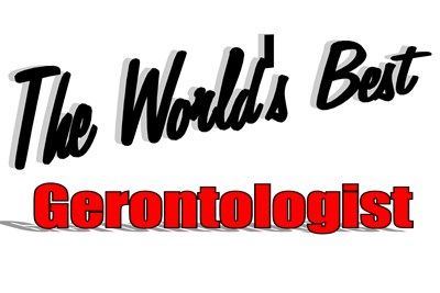 The World's Best Gerontologist