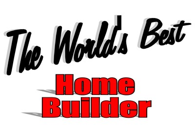 The World's Best Home Builder