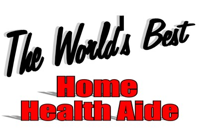 The World's Best Home Health Aide