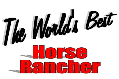The World's Best Horse Rancher