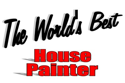 The World's Best  House Painter