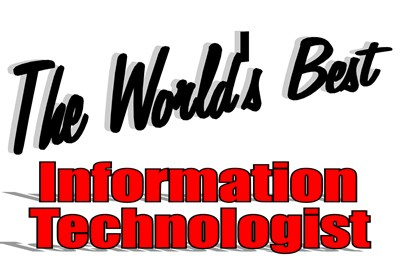 The World's Best Information Technologist