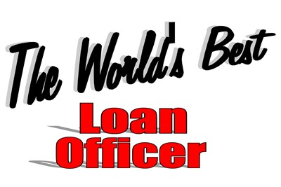 The World's Best Loan Officer