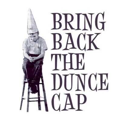 Bring Back the Dunce Cap t shirt design from BurnTees