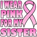 I Wear Pink for My Sister Pink Ribbon T-Shirts