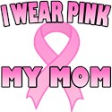 I Wear Pink for My Mom T-Shirts