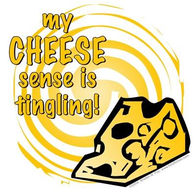 My Cheese Sense Is Tingling!