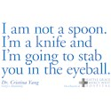 I'm Not a Spoon. I'm a Knife Quote