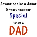 Anyone can be a donor It takes someone Special to be a DAD