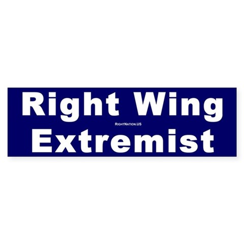 : Right Wing Extremist Political Bumper Sticker by CafePress