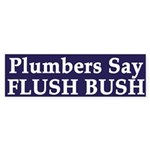 Plumbers Say Flush Bush (bumper sticker)