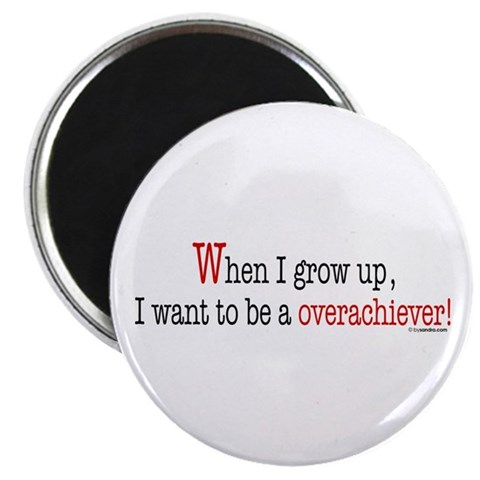 ... an overachiever  Funny 2.25 Magnet 10 pack by CafePress