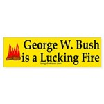 George W. Bush is a Lucking Fire (sticker)