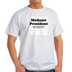 Madame President (get used to it) Ash Grey T-Shirt