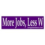 More Jobs, Less W (bumper sticker)