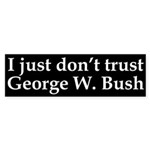 I just don't trust George W. Bush (bumper sticker)