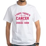When Cancer Is Just A Zodiac Sign White T-Shirt