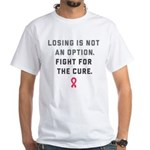 Losing Is Not An Option White T-Shirt