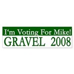 I'm Voting for Mike Gravel President Bumper Sticker
