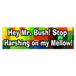 Harsh on My Mellow Bumper Sticker