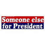 Someone Else for President Bumpersticker