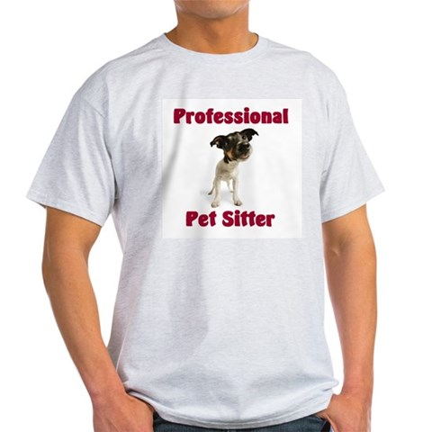 Pet Sitter Funny Light T-Shirt by CafePress