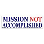 Mission Not Accomplished bumper sticker
