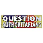 Question Authoritarians (bumper sticker)
