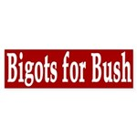 Bigots for Bush (bumper sticker)