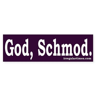 God, Schmod (bumper sticker)