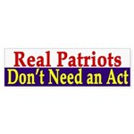 Real Patriots Don't Need an Act (sticker)