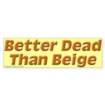 Better Dead Than Beige Bumper Sticker