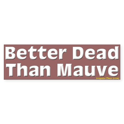 Better Dead Than Mauve Bumper Sticker